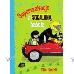 Superwakacje z szaloną babcią - Elin Lindell
