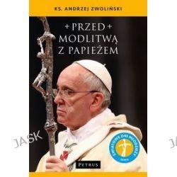 Przed modlitwą z Papieżem - Andrzej Zwoliński