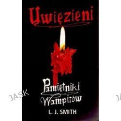 Pamiętniki wampirów. Uwięzieni - Lisa Jane Smith, L.J. Smith