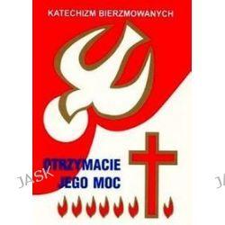 Otrzymacie jego moc - Katechizm bierzmowanych - Bogusław Nosek