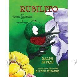 Rubilito, the Traveling Hummingbird * Rubilito, El Colibri Viajero by Ralph Dessau, 9789962690696.