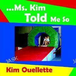 ..Ms. Kim Told Me So by Kim Ouellette, 9781420870367.