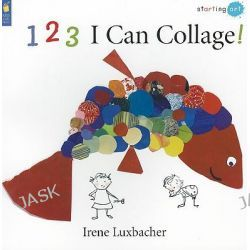 1 2 3 I Can Collage!, Starting Art (Paperback) by Irene Luxbacher, 9781554533145.