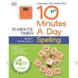 10 Minutes a Day, Spelling, Fourth Grade by DK Publishing, 9781465417152.