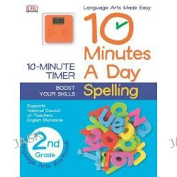 10 Minutes a Day, Spelling, Second Grade by DK Publishing, 9781465417145.