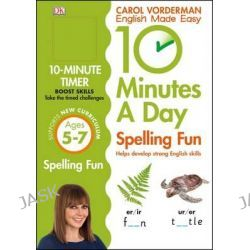 10 Minutes a Day Spelling Fun, Ages 5-7 by Carol Vorderman, 9780241183847.