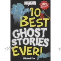 10 Best Ghost Stories Ever!, 10 Best Ever by Michael Cox, 9781407110332.