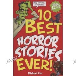 10 Best Horror Stories Ever!, 10 Best Ever by Michael Cox, 9781407110349.