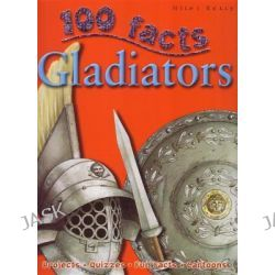 100 Facts : Gladiators, 100 Facts by Rupert Matthews, 9781842368787.