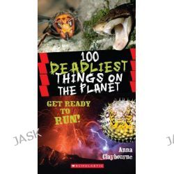 100 Deadliest Things on the Planet by Anna Claybourne, 9780545434379.