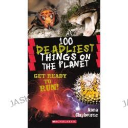 100 Deadliest Things on the Planet by Anna Claybourne, 9780606267441.