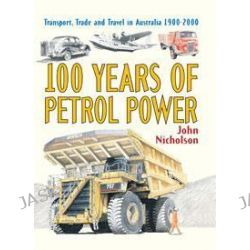 100 Years of Petrol Power, Book 5 - 1900-2000 by John Nicholson, 9781741750478.