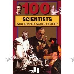 100 Scientists Who Shaped World History, 100 Series by John Hudson Tiner, 9780912517391.