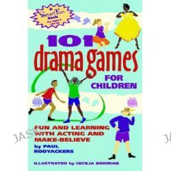 101 Drama Games for Children, Fun and Learning with Acting and Make-Believe by Paul Rooyackers, 9780897932110.