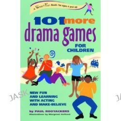 101 More Drama Games for Children, New Fun and Learning with Acting and Make-Believe by Paul Rooyackers, 9780897933674.