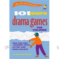 101 More Drama Games for Children, New Fun and Learning with Acting and Make-Believe by Paul Rooyackers, 9780897933681.