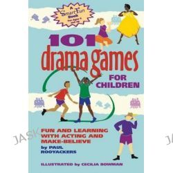 101 Drama Games for Children, Fun and Learning with Acting and Make-Believe by Paul Rooyackers, 9781630266486.