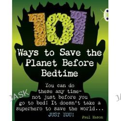 101 Ways to Save the Planet Before Bedtime, NF Grey B/4c by Paul Mason, 9781408273999.