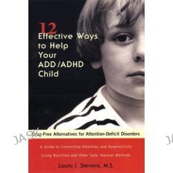 12 Effective Ways to Help Your ADD/ADHD Child, Drug-free Alternatives for Attention-deficit Disorders by Laura J. Stevens, 9781583330395.