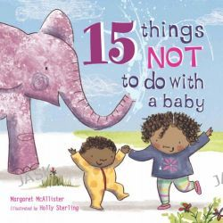 15 Things Not to Do with a Baby by Margaret McAllister, 9781847805065.