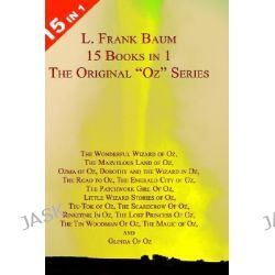 """15 Books in 1: L. Frank Baum's Original Oz Series, With """"The Wonderful Wizard of Oz"""","""" The Marvelous Land of Oz"""","""" Ozma"""