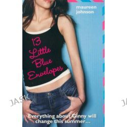 13 Little Blue Envelopes, Everything About Ginny Will Change This Summer ... by Maureen Johnson, 9780007319909.
