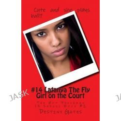 #14 Latanya the Fly Girl on the Court, The Hot Freshman 15 Series by Destiny Gates, 9781496049902.