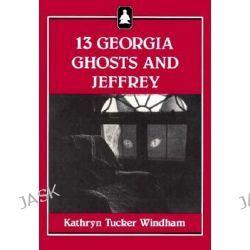 13 Georgia Ghosts and Jeffrey, Jeffrey Books by Deceased Kathryn Tucker Windham, 9780817303778.