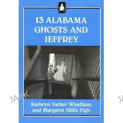 13 Alabama Ghosts and Jeffrey, Jeffrey Books by Deceased Kathryn Tucker Windham, 9780817303761.