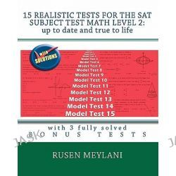15 Realistic Tests for the SAT Subject Test Math Level 2, Up to Date and True to Life: With 3 Fully Solved Bonus Tests by Rusen Meylani, 9781451599787.