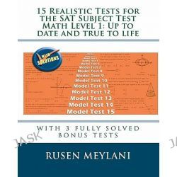 15 Realistic Tests for the SAT Subject Test Math Level 1, Up to Date and True to Life: With 3 Fully Solved Bonus Tests by Rusen Meylani, 9781452800868.