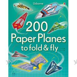 200 Paper Planes to Fold and Fly, Paper Planes by Andy Tudor, 9781409557067.