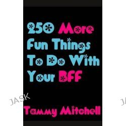 250 More Fun Things to Do with Your Bff by Tammy Mitchell, 9781490597546.