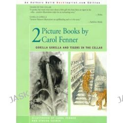 2 Picture Books by Carol Fenner, Tigers in the Cellar and Gorilla Gorilla by Carol Frenner, 9780595175550.
