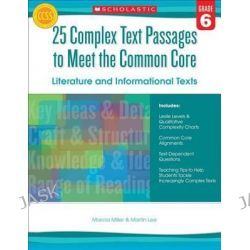 25 Complex Text Passages to Meet the Common Core, Literature and Informational Texts, Grade 6 by Martin Lee, 9780545577120.