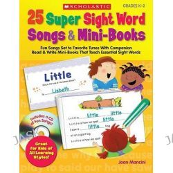 25 Super Sight Word Songs & Mini-Books, Grades K-2, Fun Songs Set to Favorite Tunes with Companion Read & Write Mini-Books That Teach Essential Sight Words by Joan Mancini, 9780545105828.
