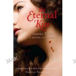 2 Books in 1 Book : The Eternal Kiss : Vampire Tales of Blood & Desire, Vampire Tales of Blood and Desire, T by Trisha Telep, 9781864719413.