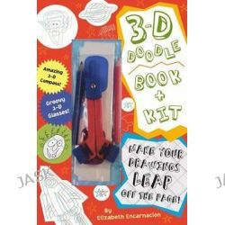 3-D Doodle Book & Kit : Where Your Imagination Can Really Jump Off The Page!, Where Your Imagination Can Really Jump Off The Page! by Elizabeth Encarnacion, 9781604330953.