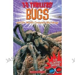 3-D Thrillers, Bugs and the World's Creepiest Microbugs by Publishing Arcturus, 9780545281782.