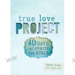 40 Days of Purity for Girls, True Love Project by Sharie King, 9781433684340.