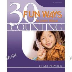 30 Fun Ways to Learn about Counting, 30 Fun Ways by Clare Beswick, 9780876593677.