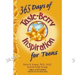 365 Days of Taste Berry Inspiration, Taste Berries for Teens Ser. by Bettie B. Youngs, 9780757300967.