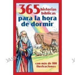 365 Historias Biblicas Para La Hora de Dormir, Con Mas de 100 Ilustraciones by Compiled by Barbour Staff, 9781616264161.