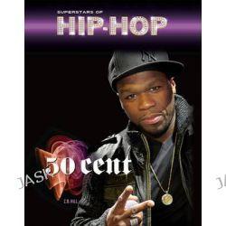 50 Cent, Superstars of Hip Hop by Z. B. Hill, 9781422225097.