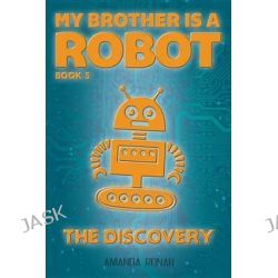 #5 the Discovery, My Brother Is a Robot by Amanda Ronan, 9781629205076.