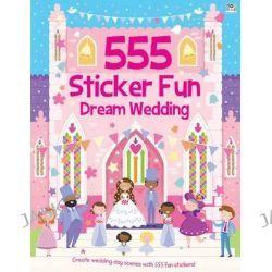 555 Sticker Fun Dream Wedding, 555 by Oakley Graham, 9781784453046.