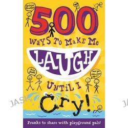 500 Ways to Make Me Laugh Until I Cry!, 500 Ways to Make Me Laug by TickTock, 9781783250882.