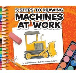 5 Steps to Drawing Machines at Work, 5 Steps to Drawing by Susan Kesselring, 9781609732011.