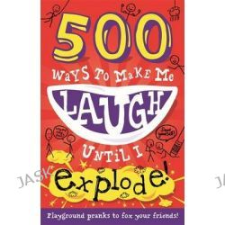 500 Ways to Make Me Laugh Until I Explode!, 500 Ways to Make Me Laug by TickTock, 9781783250844.