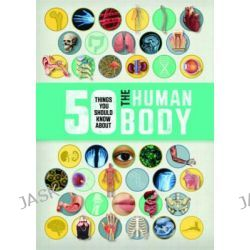 50 Things You Should Know About the Human Body, 50 Thing You Should Know About by Angela Royston, 9781784931346.